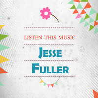 Jesse Fuller - Listen This Music
