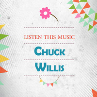 Chuck Willis - Listen This Music