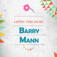 Barry Mann - Listen This Music