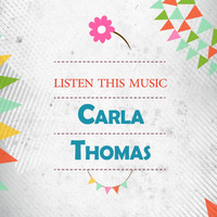 Carla Thomas - Listen This Music