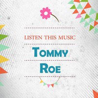 Tommy Roe - Listen This Music