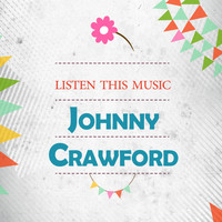 Johnny Crawford - Listen This Music