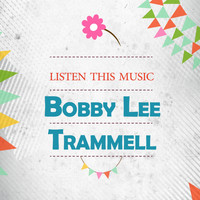 Bobby Lee Trammell - Listen This Music