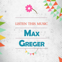 Max Greger - Listen This Music