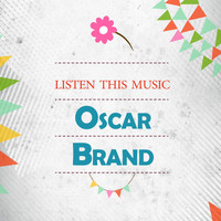 Oscar Brand - Listen This Music