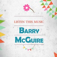 Barry McGuire - Listen This Music