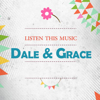 Dale & Grace - Listen This Music
