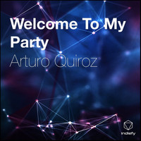 Arturo Quiroz - Welcome To My Party