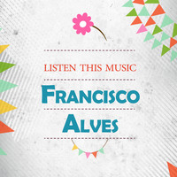 Francisco Alves - Listen This Music
