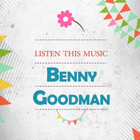 Benny Goodman - Listen This Music