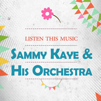 Sammy Kaye & His Orchestra - Listen This Music