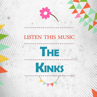 The Kinks - Listen This Music