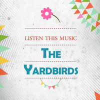 The Yardbirds - Listen This Music