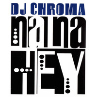 Dj Chroma - Na Na Hey