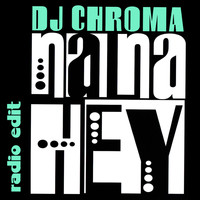 Dj Chroma - Na Na Hey (Radio Edit)