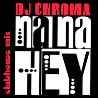 Dj Chroma - Na Na Hey (Clubhouse Mix)