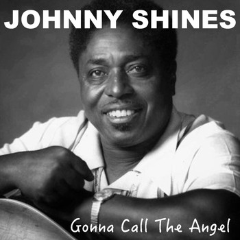 Johnny Shines - Gonna Call The Angel
