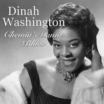 Dinah Washington - Chewin' Mama Blues