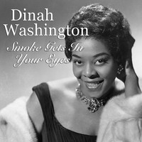 Dinah Washington - Smoke Gets In Your Eyes