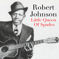 Robert Johnson - Little Queen Of Spades