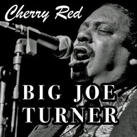 Big Joe Turner - Cherry Red