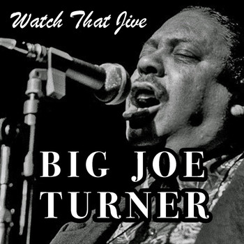 Big Joe Turner - Watch That Jive