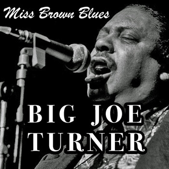 Big Joe Turner - Miss Brown Blues