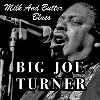Big Joe Turner - Milk And Butter Blues
