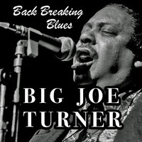 Big Joe Turner - Back Breaking Blues