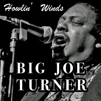 Big Joe Turner - Howlin' Winds