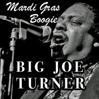 Big Joe Turner - Mardi Gras Boogie