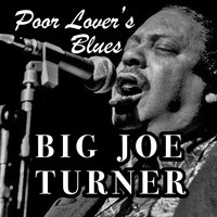 Big Joe Turner - Poor Lover's Blues