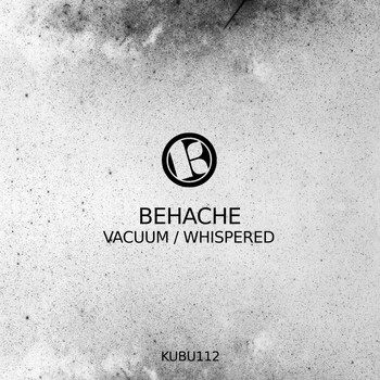 Behache - Vacuum / Whispered