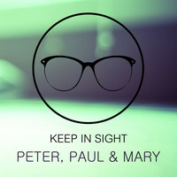 Peter, Paul & Mary - Keep In Sight