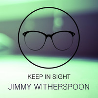 Jimmy Witherspoon - Keep In Sight