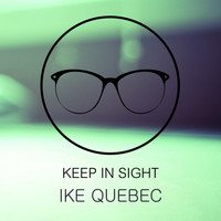 Ike Quebec - Keep In Sight