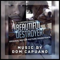 Dom Capuano - Beautiful Destroyer (Original Motion Picture Soundtrack)