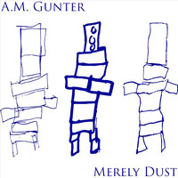 A.M. Gunter - Merely Dust (Explicit)