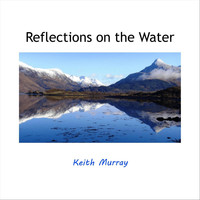 Keith Murray - Reflections on the Water