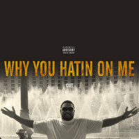 Cut - Why You Hatin' on Me (Explicit)