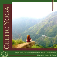 Celtic Music Band - Celtic Yoga - Mystical Enchanted Forest Music, Sounds of Nature, Harp & Flute