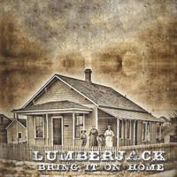 Lumberjack - Bring It on Home