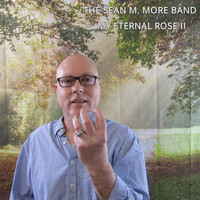 The Sean M. More Band - My Eternal Rose II