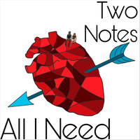 Two Notes - All I Need