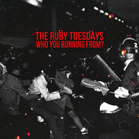The Ruby Tuesdays - Who You Running From?