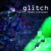 Terry Pidsadny - Glitch