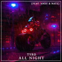 Tyro - All Night (feat. Andy & Nate) (Explicit)