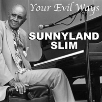 Sunnyland Slim - Your Evil Ways