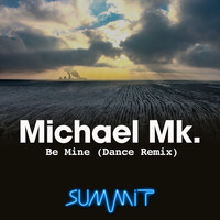 Michael Mk. - Be Mine (Dance Remix)