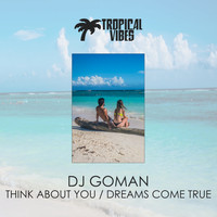 DJ Goman - Think About You / Dreams Come True